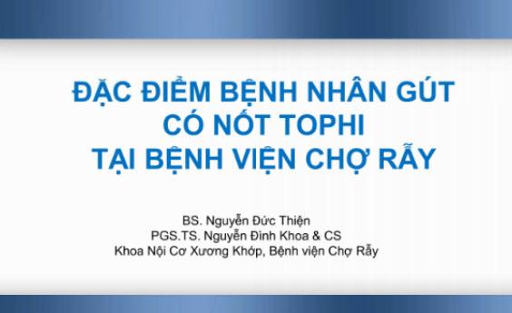 Đặc điểm bệnh nhân gút có nốt tophi tại bệnh viện Chợ Rẫy - BS Nguyễn Đức Thiện - PGS. TS Nguyễn Đình Khoa