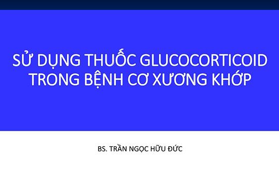 [Tài liệu] Sử dụng thuốc Glucocorticoid trong bệnh cơ xương khớp - BSCKI Trần Ngọc Hữu Đức