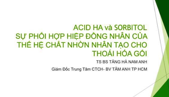 Acid HA va Sorbitol - Su phoi hop hiep dong nhan cua the he chet nhon nhan tao cho thoai hoa khop goi TS BS Tang Ha Nam Anh