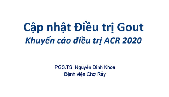 [Tài liệu] Cập nhật điều trị gout: Khuyến cáo điều trị ACR 2020 - PGS. TS Nguyễn Đình Khoa