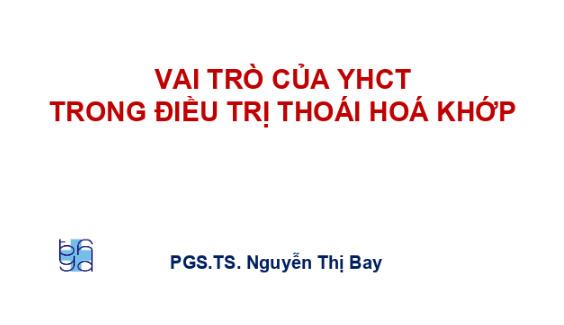 [Tài liệu] Vai trò của YHCT trong điều trị thoái hoá khớp - PGS. TS Nguyễn Thị Bay